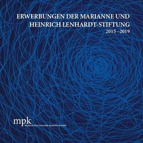 Erwerbungen der Marianne und Heinrich Lenhardt-Stiftung 2015–2019 von Buhlmann,  Britta E., Fischer,  Soeren, Rhein,  Jacqueline Michelle