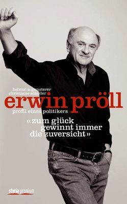 """Erwin Pröll """"Zum Glück gewinnt immer die Zuversicht"""" von Gansterer,  Helmut A., Scholler,  Christiane"""