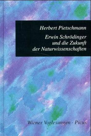 Erwin Schrödinger und die Zukunft der Naturwissenschaften von Pietschmann,  Herbert