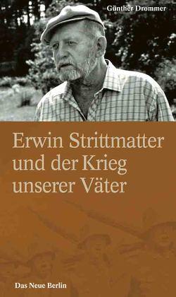 Erwin Strittmatter und der Krieg unserer Väter von Drommer,  Günther