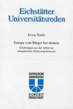 Erwin Teufel – Europa vom Bürger her denken von Gross,  Engelbert, Kath. Universität Eichstätt, Pittrof,  Thomas, Schmidt,  Hans L