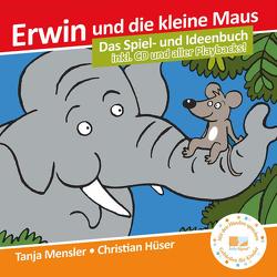 Erwin und die kleine Maus – Begleitbuch von Hüser,  Christian, Mensler,  Tanja
