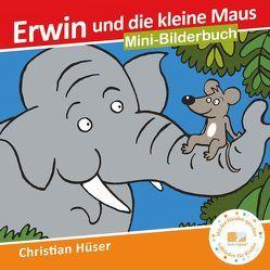 Erwin und die kleine Maus von Hüser,  Christian