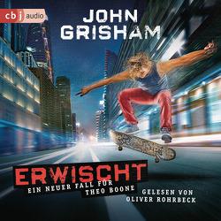Erwischt: ein neuer Fall für Theo Boone von Grisham,  John, Rohrbeck,  Oliver, Walsh-Araya,  Imke