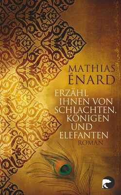 Erzähl ihnen von Schlachten, Königen und Elefanten von Enard,  Mathias, Fock,  Holger