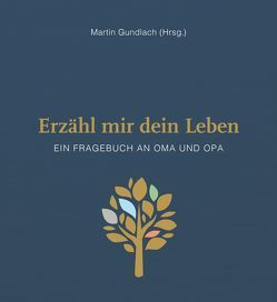 Erzähl mir dein Leben – Leinenausgabe von Gundlach,  Martin