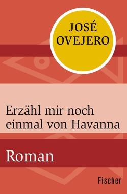 Erzähl mir noch einmal von Havanna von Grüneisen,  Lisa, Ovejero,  José