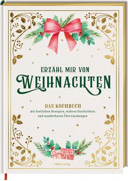 Erzähl mir von Weihnachten – Das Kochbuch mit festlichen Rezepten, wahren Geschichten und wunderbaren Überraschungen von Höss-Knakal,  Alexander, Kutelas,  Melina