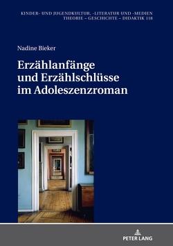 Erzählanfänge und Erzählschlüsse im Adoleszenzroman von Bieker,  Nadine