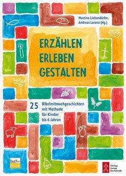Erzählen – Erleben – Gestalten von Liebendörfer,  Martina, Lorenz,  Andreas