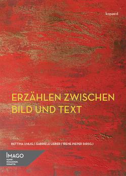 Erzählen zwischen Bild und Text von Lieber,  Gabriele, Pieper,  Irene, Uhlig,  Bettina