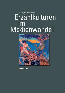 Erzählkulturen im Medienwandel von Schmitt,  Christoph