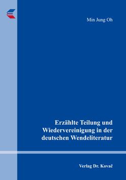 Erzählte Teilung und Wiedervereinigung in der deutschen Wendeliteratur von Oh,  Min Jung