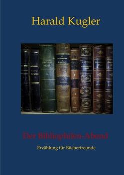 Erzählungen aus der Welt der Bücher / Der Bibliophilen – Abend von Kugler,  Harald