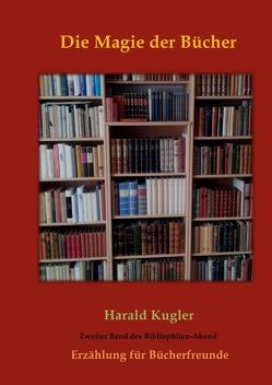 Erzählungen aus der Welt der Bücher / Die Magie der Bücher von Kugler,  Harald