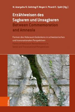 Erzählweisen des Sagbaren und Unsagbaren / Between Commemoration and Amnesia von Azaryahu,  Maoz, Gehring,  Ulrike, Meyer,  Fabienne, Picard,  Jacques, Späti,  Christina