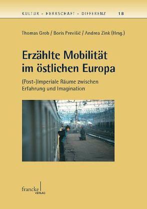 Erzählte Mobilität im östlichen Europa von Grob,  Thomas, Previšic,  Boris, Zink,  Andrea
