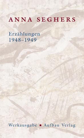 Erzählungen 1948-1949 von Cohen,  Robert, Seghers,  Anna