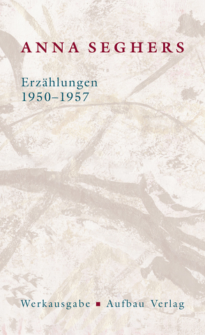 Erzählungen 1950-1957 von Brandes,  Ute, Seghers,  Anna