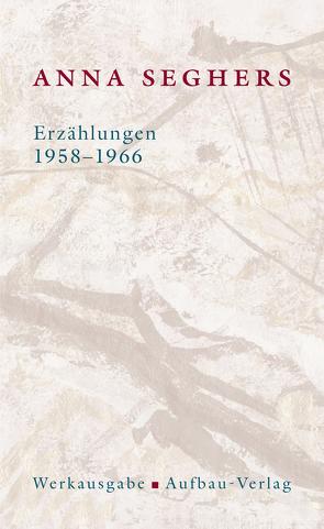 Erzählungen 1958-1966 von Brandes,  Ute, Seghers,  Anna