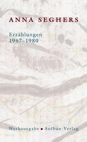 Erzählungen 1967-1980 von Fehervary,  Helen, Seghers,  Anna, Spies,  Bernhard