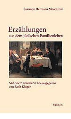 Erzählungen aus dem jüdischen Familienleben von Klüger,  Ruth, Mosenthal,  Salomon H