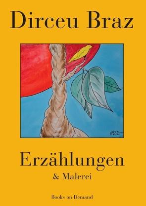 Erzählungen & Malerei von Braz,  Dirceu