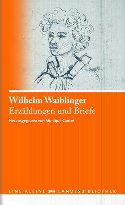 Erzählungen und Briefe von Cantré,  Monique, Waiblinger,  Wilhelm