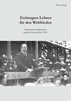 Erzbergers Lehren für den Weltfrieden von Biberacher Verlagsdruckerei GmbH & Co. KG, Siegel,  Alfons