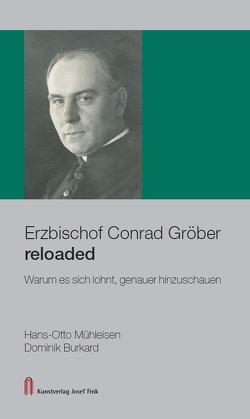 Erzbischof Conrad Gröber reloaded – Warum es sich lohnt, genauer hinzuschauen von Burkard,  Dominik, Mühleisen,  Hans-Otto