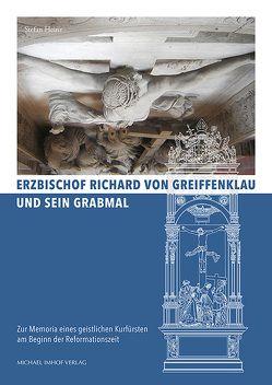 Erzbischof Richard von Greiffenklau und sein Grabmal von Heinz,  Stefan