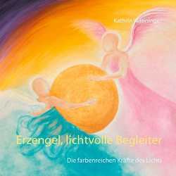 Erzengel, lichtvolle Begleiter von Wanninger,  Kathrin
