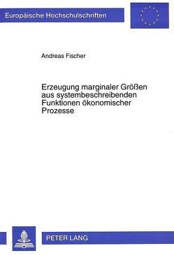 Erzeugung marginaler Größen aus systembeschreibenden Funktionen ökonomischer Prozesse von Fischer,  Andreas