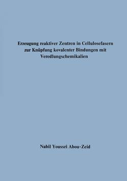 Erzeugung reaktiver Zentren in Cellulosefasern zur Knüpfung kovalenter Bindungen mit Veredlungschemikalien von Abou-Zeid,  Nabil Youssri