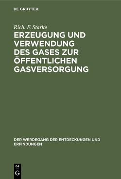Erzeugung und Verwendung des Gases zur öffentlichen Gasversorgung von Starke,  Rich. F.