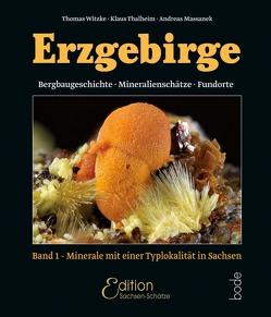 Erzgebirge – Bergbaugeschichte, Mineralienschätze, Fundorte von Massanek,  Andreas, Prof. Dr. Thalheim,  Klaus