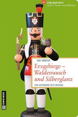 Erzgebirge – Waldesrausch und Silberglanz von Hübler,  Jan