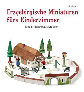Erzgebirgische Miniaturen fürs Kinderzimmer von Latus,  Urs