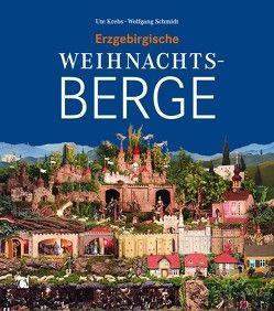 Erzgebirgische Weihnachtsberge von Krebs,  Ute, Schmidt,  Wolfgang