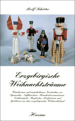 Erzgebirgische Weihnachtsträume von Bauer,  Marliese, Schroeter,  Rolf