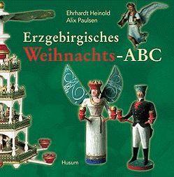 Erzgebirgisches Weihnachts-ABC von Heinold,  Wolfgang E, Paulsen,  Alix