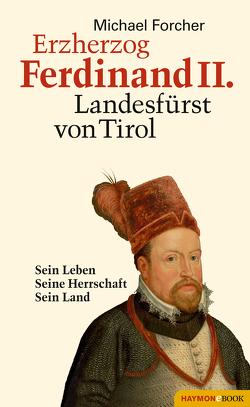 Erzherzog Ferdinand II. Landesfürst von Tirol von Forcher,  Michael