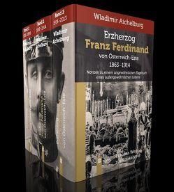 Erzherzog Franz Ferdinand von Österreich-Este 1863-1914 Band 1-3 von Aichelburg,  Wladimir