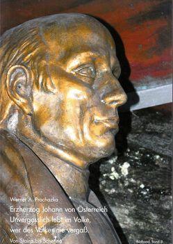 Erzherzog Johann von Österreich. Unvergesslich lebt im Volke, wer des Volkes nie vergaß. von Doppelreiter,  Peter, Prochazka,  Werner A