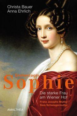 Erzherzogin Sophie von Bauer,  Christa, Ehrlich,  Anna