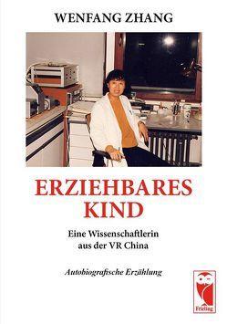 Erziehbares Kind – Eine Wissenschaftlerin aus VR China von Zhang,  Wenfang