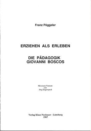 Erziehen als Erleben. Die Pädagogik Giovanni Boscos von Pöggeler,  Franz, Ziegenspeck,  Jörg