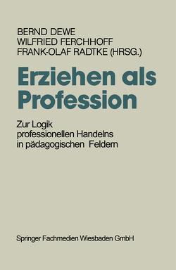 Erziehen als Profession von Dewe,  Bernd, Ferchhoff,  Wilfried, Radtke,  Frank Olaf
