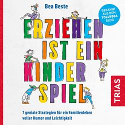 Erziehen ist ein Kinderspiel von Beste,  Béa, Zühlke,  Anna-Lena