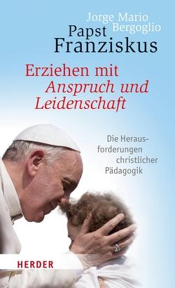 Erziehen mit Anspruch und Leidenschaft von Bergoglio,  Jorge Mario